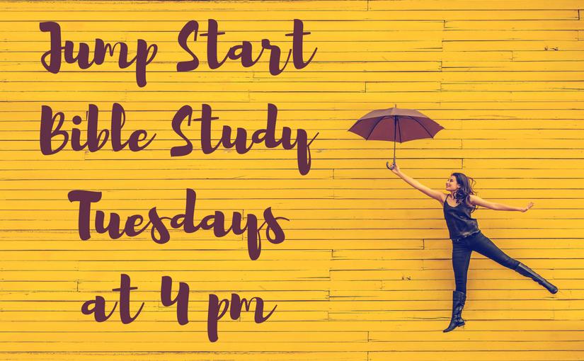 Jump Start Bible Study – Tuesdays at 4 pm