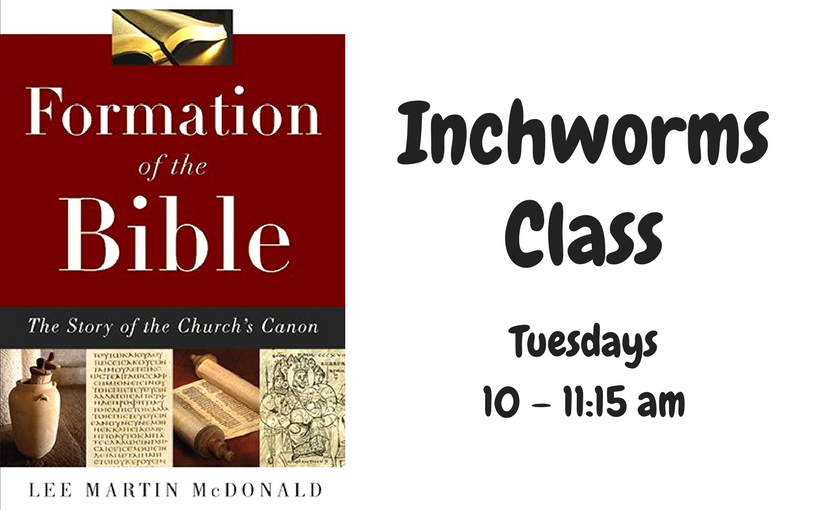 """Inchworms Class has begun """"Formation of the Bible"""""""