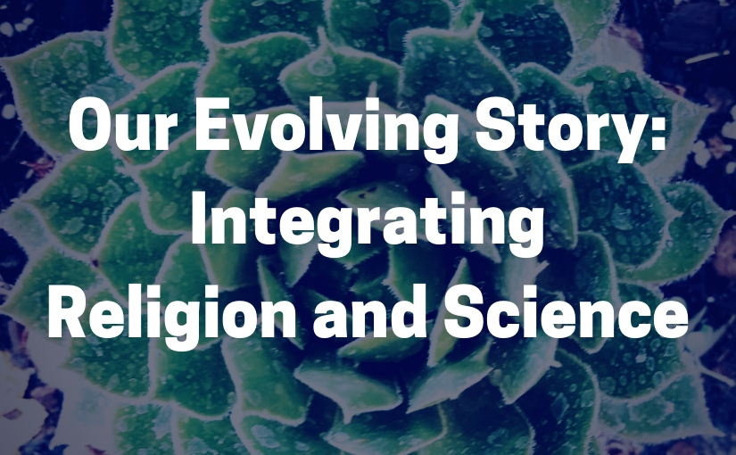 """Our Evolving Story: Integrating Religion and Science"" Retreat at Church of the Palms"